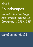 Nazi soundscapes: sound, technology and urban space in Germany, 1933-1945