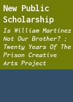 New Public Scholarship: Is William Martinez Not Our Brother? : Twenty Years of the Prison Creative Arts Project