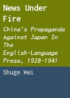 News under fire: China's propaganda against Japan in the English-Language Press, 1928-1941