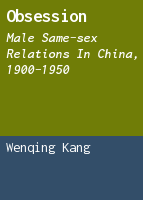 Obsession: male same-sex relations in China, 1900-1950