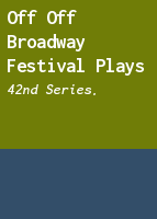 Off off Broadway festival plays: 42nd series.