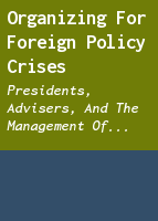 Organizing for Foreign Policy Crises: Presidents, Advisers, and the Management of Decision Making