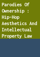 Parodies of Ownership : Hip-Hop Aesthetics and Intellectual Property Law