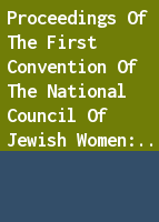 Proceedings of the first convention of the National Council of Jewish Women: held at New York, Nov 15, 16, 17, 18 and 19 1896