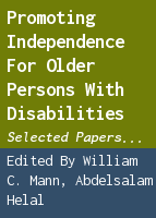 Promoting independence for older persons with disabilities: selected papers from the 2006 International Conference on Aging, Disability and Independence