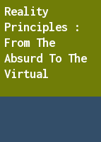 Reality Principles : From the Absurd to the Virtual