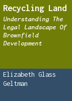 Recycling Land: Understanding the Legal Landscape of Brownfield Development