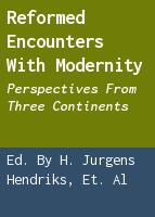 Reformed encounters with modernity: Perspectives from three continents