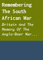 Remembering the South African War: Britain and the Memory of the Anglo-Boer War, from 1899 to the Present