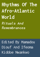 Rhythms of the Afro-Atlantic World: Rituals and Remembrances
