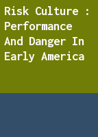 Risk Culture : Performance and Danger in Early America