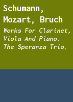 Schumann, Mozart, Bruch: works for clarinet, viola and piano. The Speranza trio.