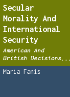 Secular Morality and International Security: American and British Decisions about War