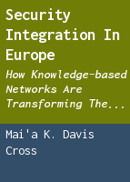 Security Integration in Europe: How Knowledge-based Networks Are Transforming the European Union