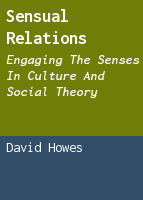 Sensual Relations: Engaging the Senses in Culture and Social Theory
