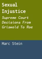 Sexual injustice: Supreme Court decisions from Griswold to Roe