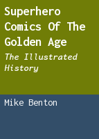 Superhero comics of the Golden Age: the illustrated history