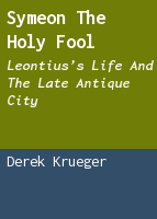 Symeon the holy fool: Leontius's Life and the late antique city
