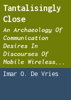 Tantalisingly close: an archaeology of communication desires in discourses of mobile wireless media
