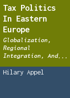 Tax Politics in Eastern Europe: Globalization, Regional Integration, and the Democratic Compromise
