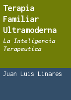 Terapia familiar ultramoderna: la inteligencia terapéutica