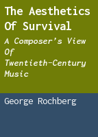 The Aesthetics of Survival: A Composer's View of Twentieth-Century Music