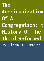 The Americanization of a congregation; a history of the Third Reformed Church of Holland, Michigan,