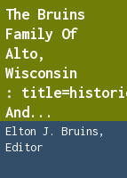 The Bruins family of Alto, Wisconsin: historical and genealogical data relating to the family of Hendrik and Hendrika Van Wechel Bruins and their descendants, 1750 to 1980