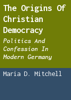The Origins of Christian Democracy: Politics and Confession in Modern Germany