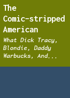 The comic-stripped American; what Dick Tracy, Blondie, Daddy Warbucks, and Charlie Brown tell us about ourselves.