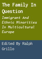 The family in question: immigrant and ethnic minorities in multicultural Europe