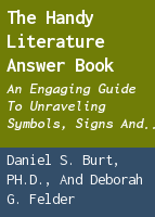 The handy literature answer book: an engaging guide to unraveling symbols, signs and meanings in great works