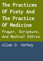 The practices of piety and the practice of medicine: prayer, scripture, and medical ethics