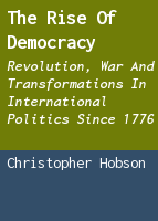 The rise of democracy: revolution, war and transformations in international politics since 1776