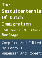 The sesquicentennial of Dutch immigration: 150 years of ethnic heritage