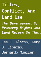 Titles, Conflict, and Land Use: The Development of Property Rights and Land Reform on the Brazilian Amazon Frontier