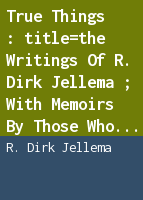 True things: the writings of R. Dirk Jellema ; with memoirs by those who knew him