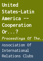 United States-Latin America -- cooperation or...?: proceedings of the fifteenth annual conference, April 9-12, 1962