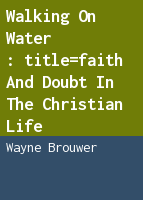 Walking on water: faith and doubt in the Christian life