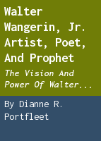 Walter Wangerin, Jr. artist, poet, and prophet: the vision and power of Walter Wangerin Jr.'s writings