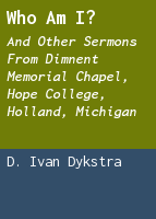 Who am I?: and other sermons from Dimnent Memorial Chapel, Hope College, Holland, Michigan