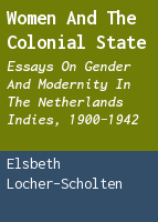 Women and the colonial state: essays on gender and modernity in the Netherlands Indies, 1900-1942